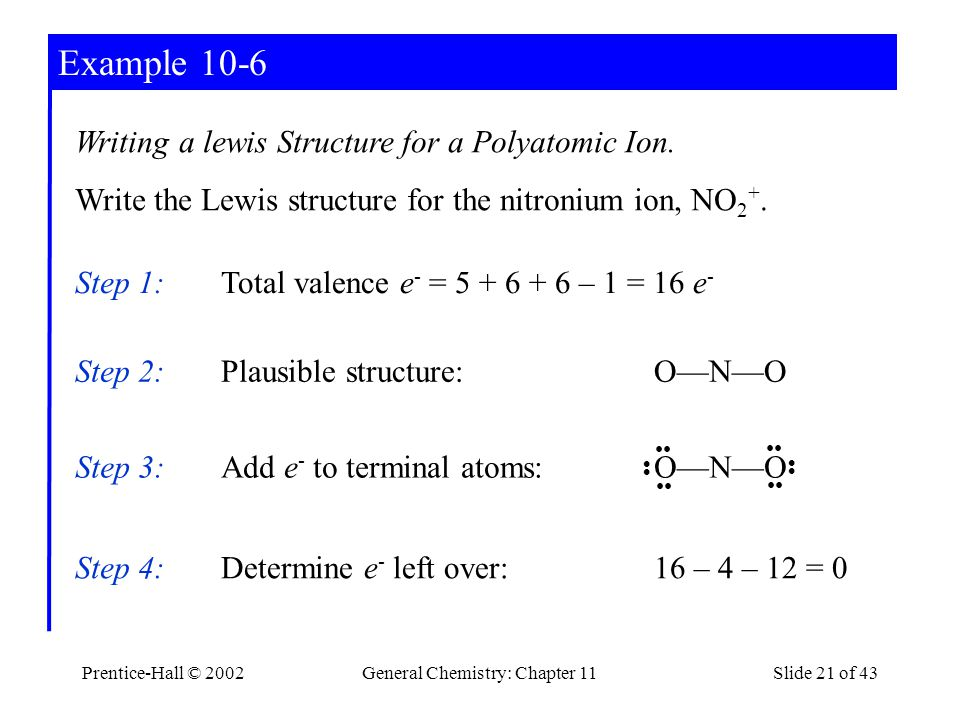 Prentice-Hall © 2002General Chemistry: Chapter 11Slide 21 of 43 Example 10-6 Writing a lewis Structure for a Polyatomic Ion.