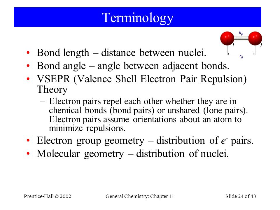 Prentice-Hall © 2002General Chemistry: Chapter 11Slide 24 of 43 Terminology Bond length – distance between nuclei.