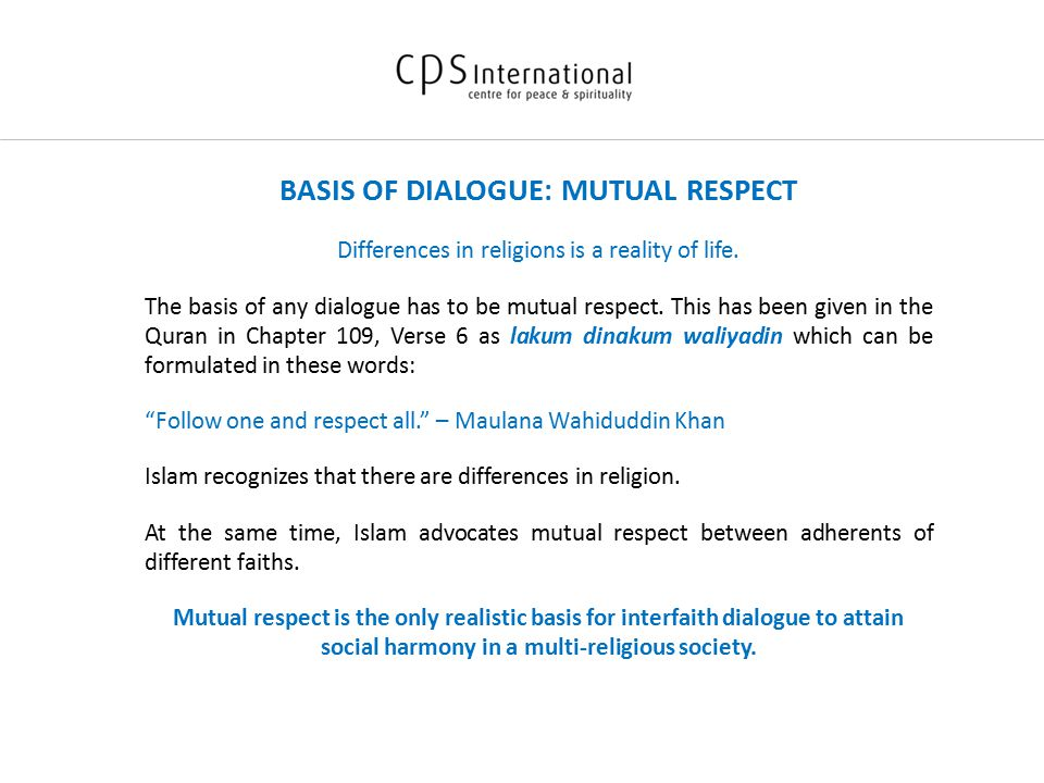 BASIS OF DIALOGUE: MUTUAL RESPECT Differences in religions is a reality of life.