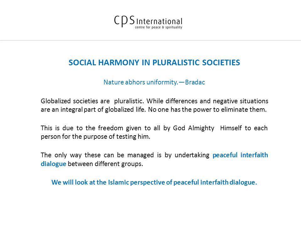 SOCIAL HARMONY IN PLURALISTIC SOCIETIES Nature abhors uniformity.—Bradac Globalized societies are pluralistic.