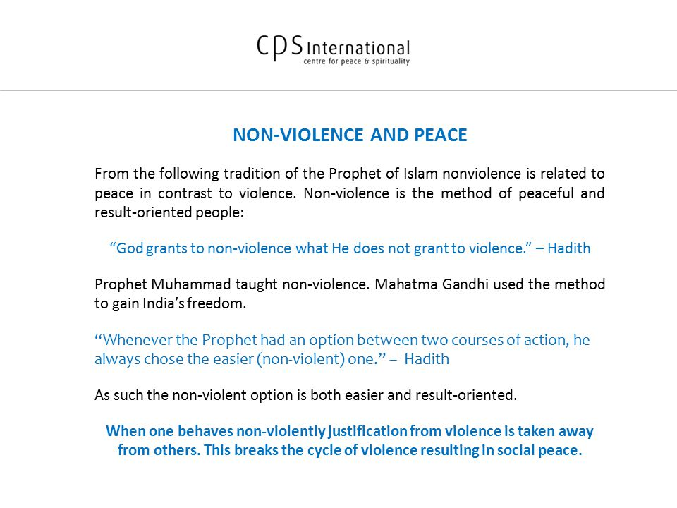 NON-VIOLENCE AND PEACE From the following tradition of the Prophet of Islam nonviolence is related to peace in contrast to violence.