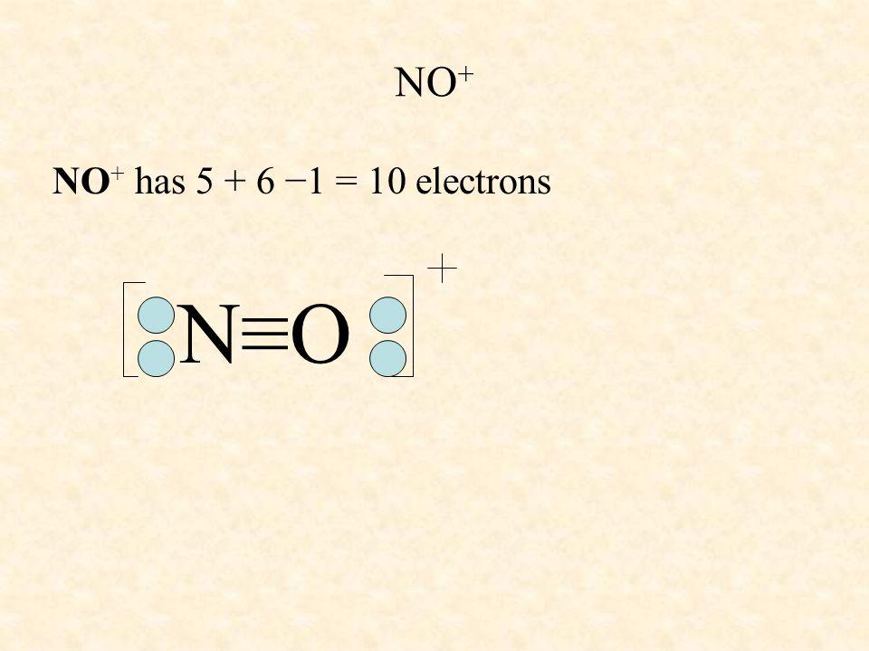 NO + NO + has 5 + 6 −1 = 10 electrons N≡O