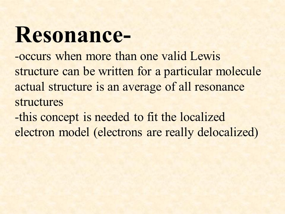 Resonance- -occurs when more than one valid Lewis structure can be written for a particular molecule actual structure is an average of all resonance s