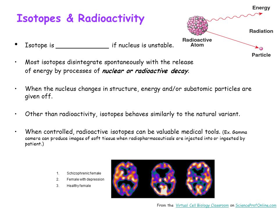 Isotopes & Radioactivity Isotope is ______________ if nucleus is unstable.
