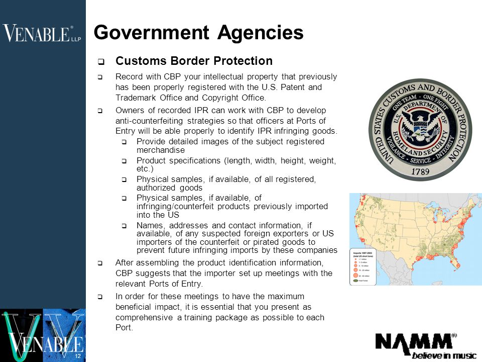 12 Government Agencies  Customs Border Protection  Record with CBP your intellectual property that previously has been properly registered with the U.S.