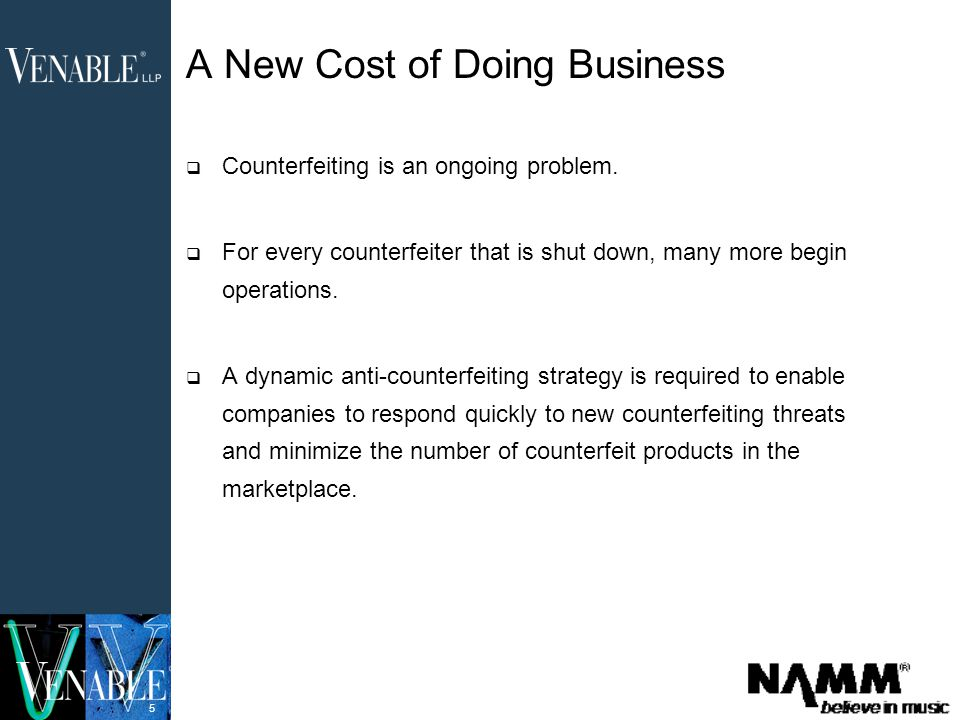 5 A New Cost of Doing Business  Counterfeiting is an ongoing problem.