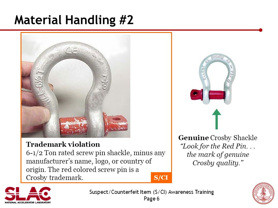 Suspect/Counterfeit Item (S/CI) Awareness Training Page 6 Material Handling #2 Trademark violation 6-1/2 Ton rated screw pin shackle, minus any manufacturer's name, logo, or country of origin.
