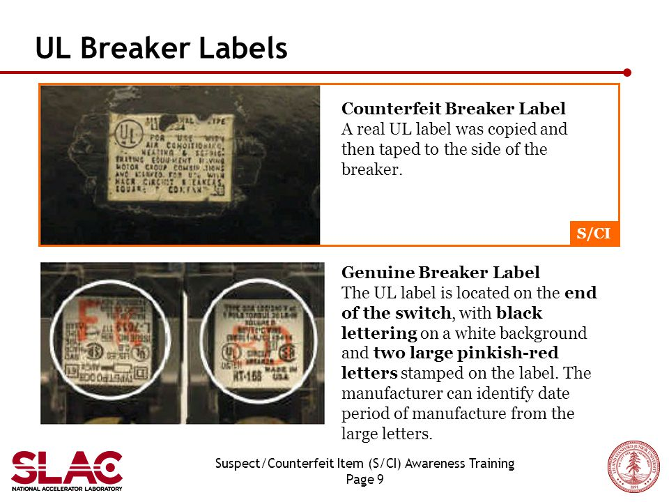 Suspect/Counterfeit Item (S/CI) Awareness Training Page 9 UL Breaker Labels Genuine Breaker Label The UL label is located on the end of the switch, with black lettering on a white background and two large pinkish-red letters stamped on the label.