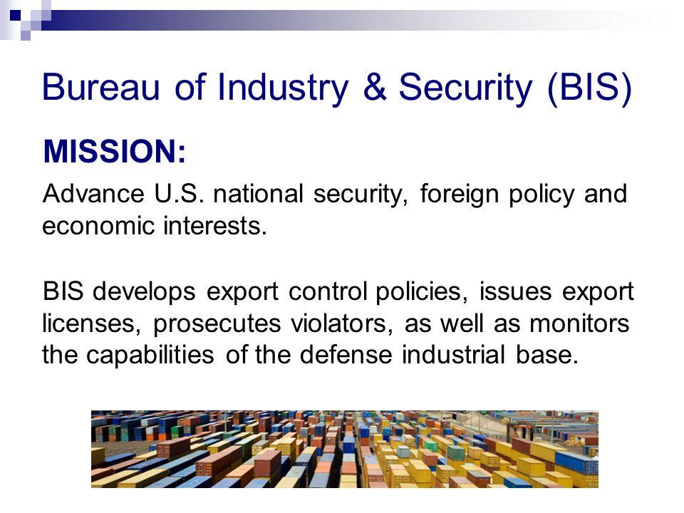 Bureau of Industry & Security (BIS) MISSION: Advance U.S.
