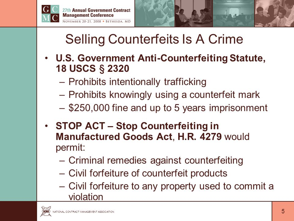 NATIONAL CONTRACT MANAGEMENT ASSOCIATION 6 Selling Counterfeits Is A Crime Merchandise Bearing American Trademark – 19 USCS § 1526 –It shall be unlawful to import into the US any merchandise of foreign manufacture if such merchandise…bears a trade-mark owned by a citizen of…the US and registered in the Patent Office by a person domiciled in the US.