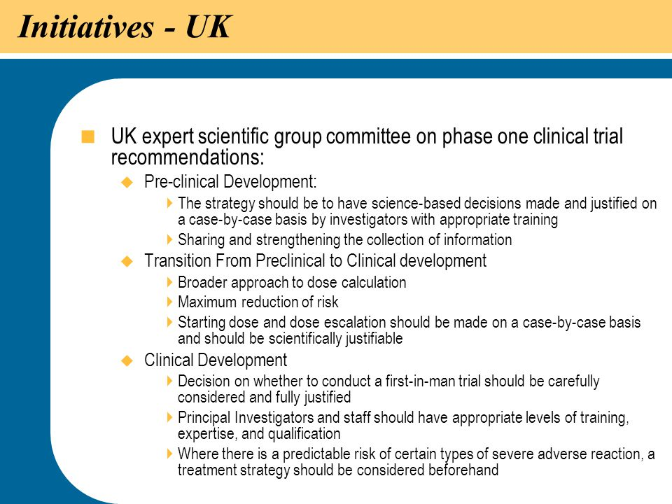 10 Initiatives - UK  UK expert scientific group committee on phase one clinical trial recommendations:  Pre-clinical Development:  The strategy sho