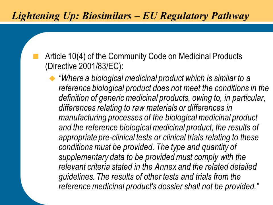 """12 Lightening Up: Biosimilars – EU Regulatory Pathway  Article 10(4) of the Community Code on Medicinal Products (Directive 2001/83/EC):  """"Where a b"""