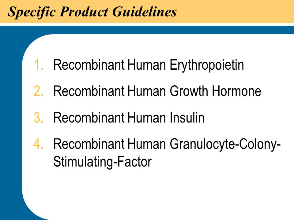 14 Specific Product Guidelines 1.Recombinant Human Erythropoietin 2.Recombinant Human Growth Hormone 3.Recombinant Human Insulin 4.Recombinant Human G