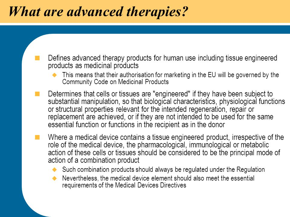 20 What are advanced therapies?  Defines advanced therapy products for human use including tissue engineered products as medicinal products  This me