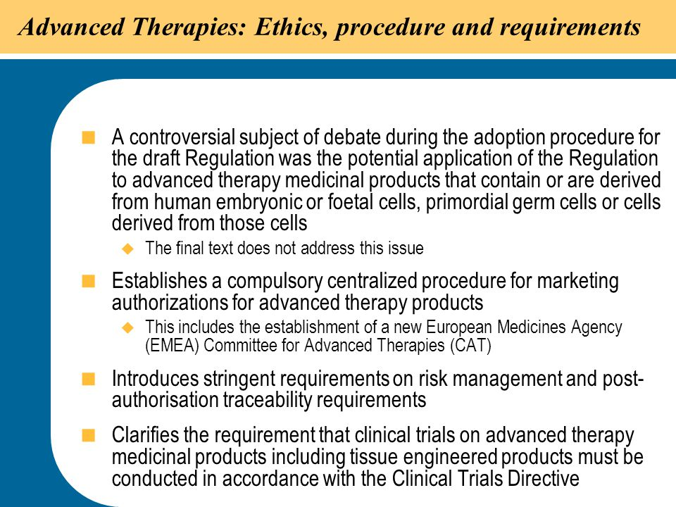 21 Advanced Therapies: Ethics, procedure and requirements  A controversial subject of debate during the adoption procedure for the draft Regulation w