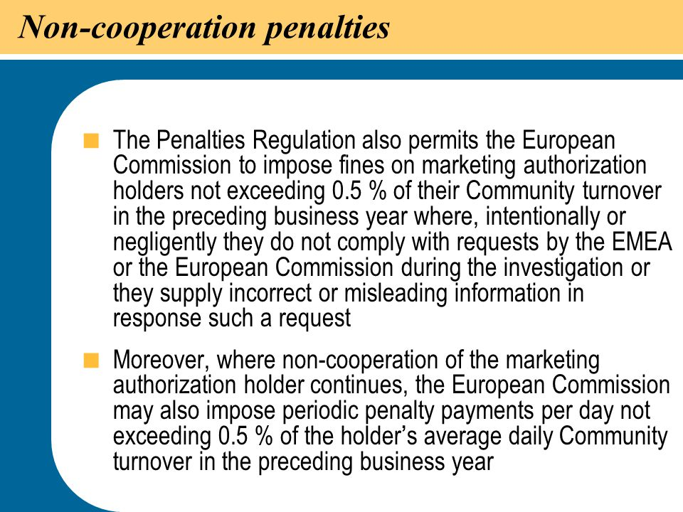 30 Non-cooperation penalties  The Penalties Regulation also permits the European Commission to impose fines on marketing authorization holders not ex