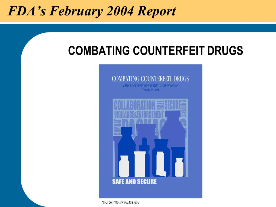 46 FDA's February 2004 Report COMBATING COUNTERFEIT DRUGS Source: http://www.fda.gov