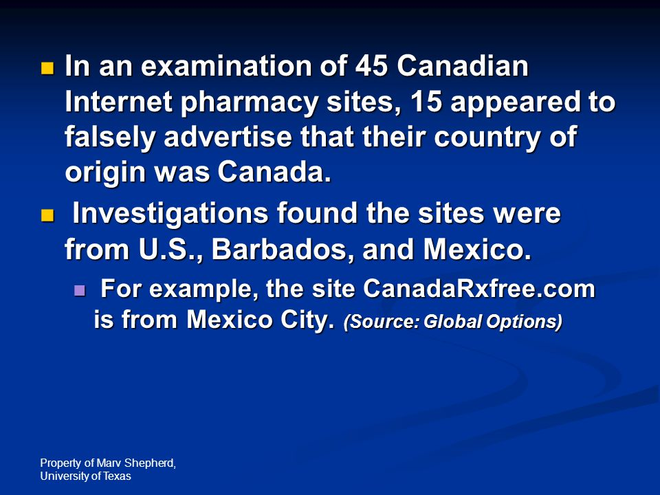Property of Marv Shepherd, University of Texas In an examination of 45 Canadian Internet pharmacy sites, 15 appeared to falsely advertise that their c