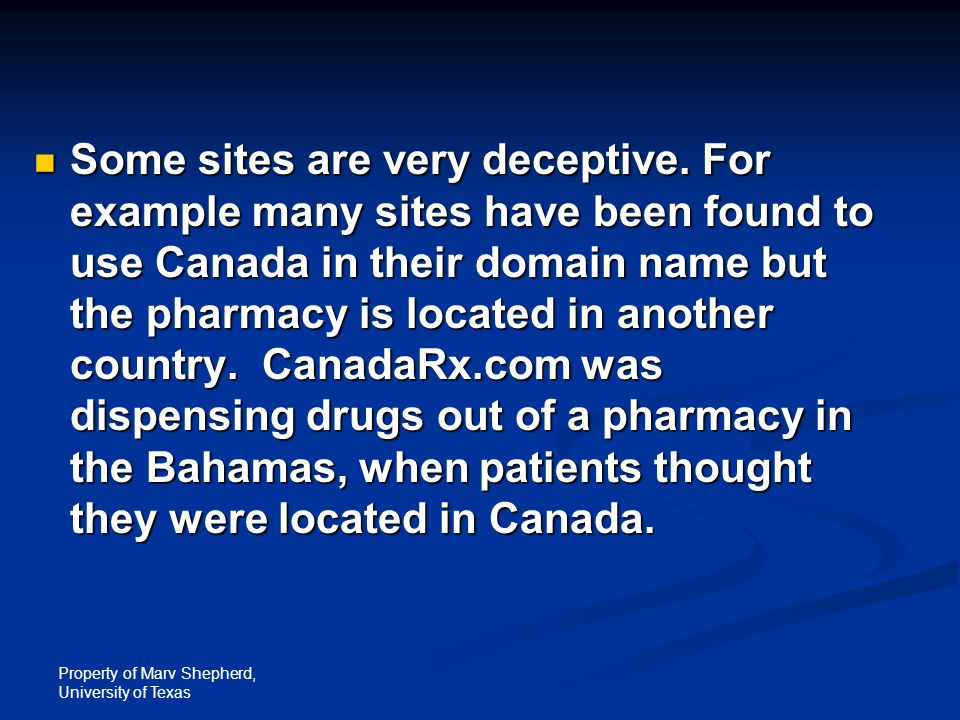Property of Marv Shepherd, University of Texas Some sites are very deceptive. For example many sites have been found to use Canada in their domain nam
