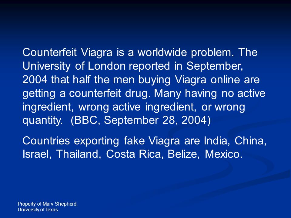 Property of Marv Shepherd, University of Texas Counterfeit Viagra is a worldwide problem.