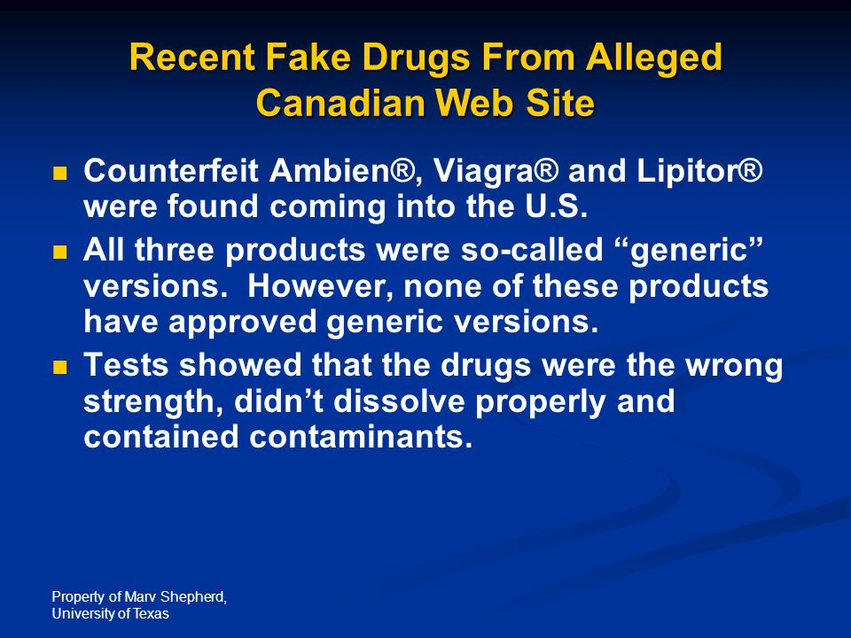 Property of Marv Shepherd, University of Texas Recent Fake Drugs From Alleged Canadian Web Site Counterfeit Ambien®, Viagra® and Lipitor® were found c