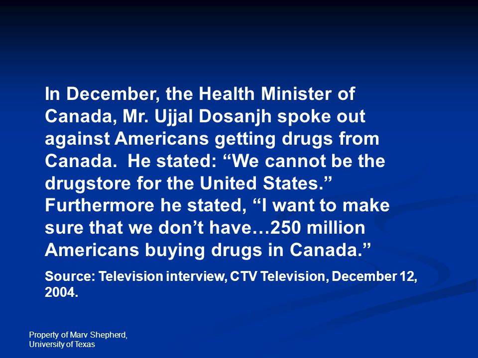 Property of Marv Shepherd, University of Texas In December, the Health Minister of Canada, Mr. Ujjal Dosanjh spoke out against Americans getting drugs