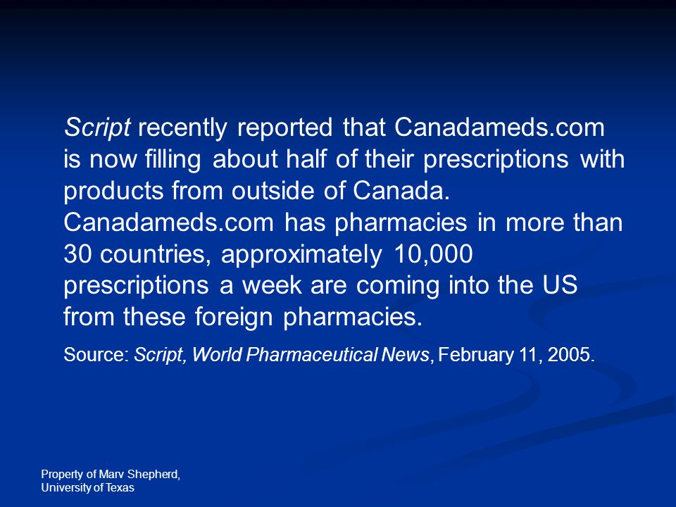 Property of Marv Shepherd, University of Texas Script recently reported that Canadameds.com is now filling about half of their prescriptions with prod