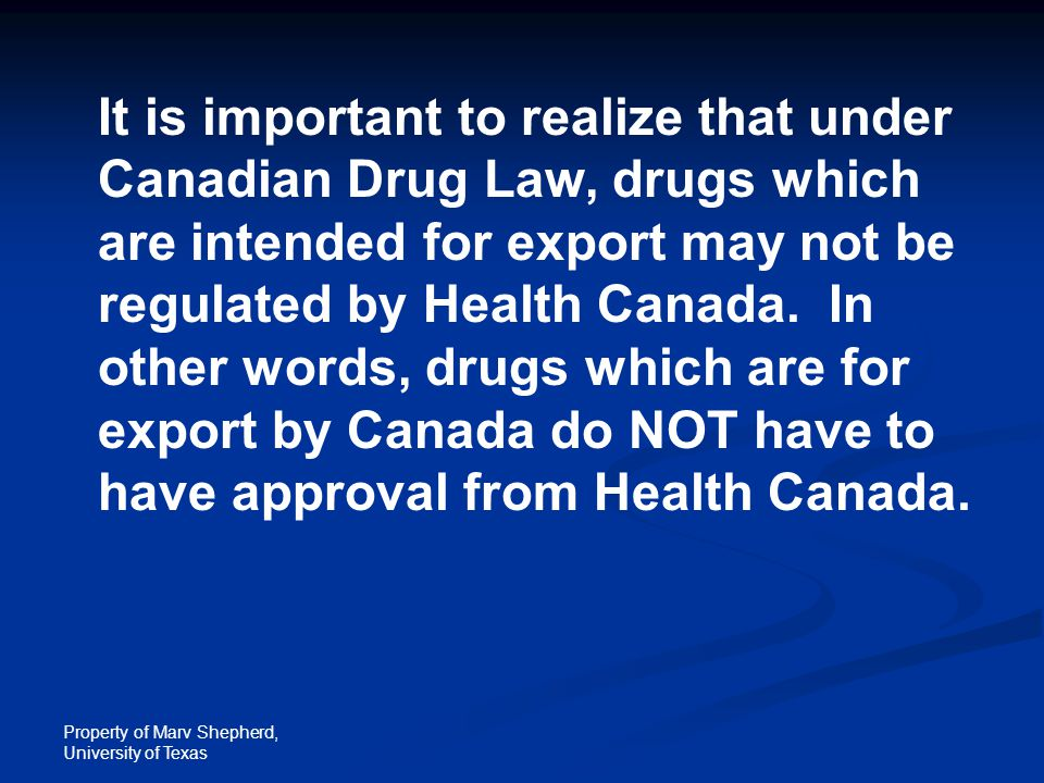 Property of Marv Shepherd, University of Texas It is important to realize that under Canadian Drug Law, drugs which are intended for export may not be