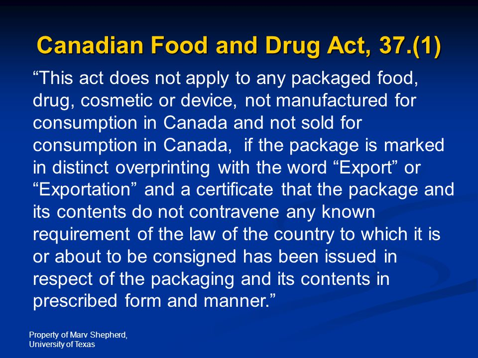 "Property of Marv Shepherd, University of Texas Canadian Food and Drug Act, 37.(1) ""This act does not apply to any packaged food, drug, cosmetic or dev"