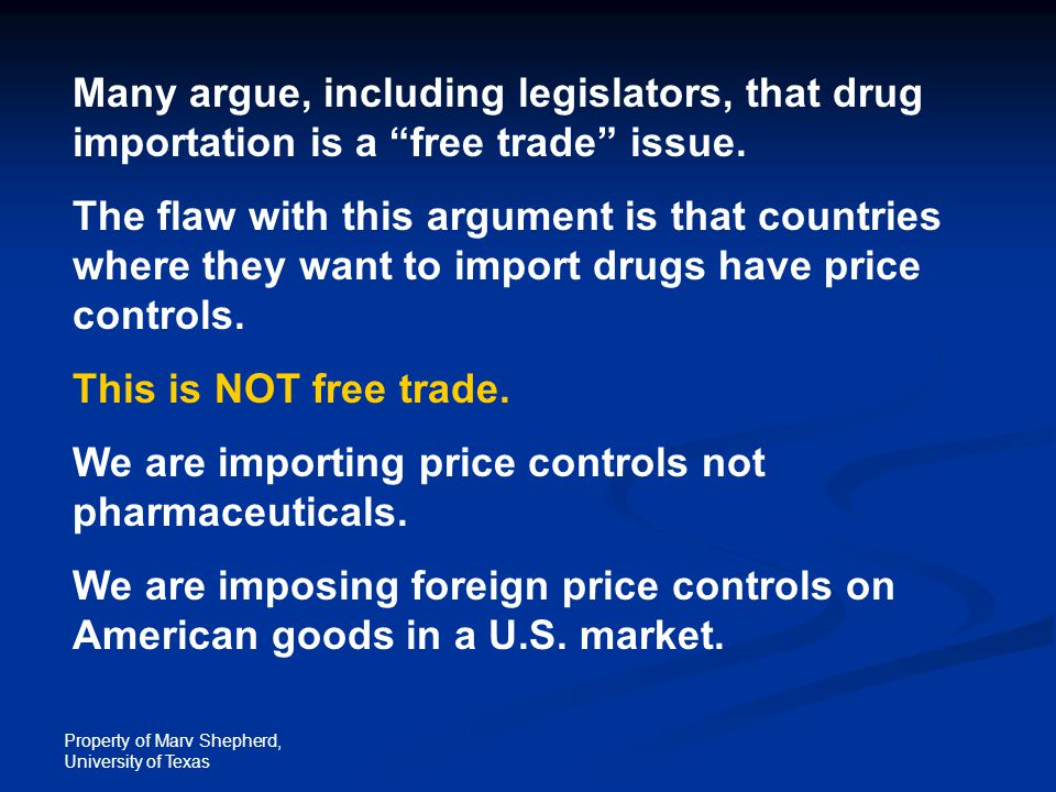 Property of Marv Shepherd, University of Texas Many argue, including legislators, that drug importation is a free trade issue.