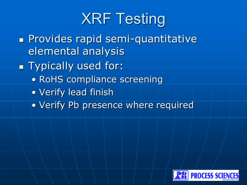XRF Testing Provides rapid semi-quantitative elemental analysis Provides rapid semi-quantitative elemental analysis Typically used for: Typically used