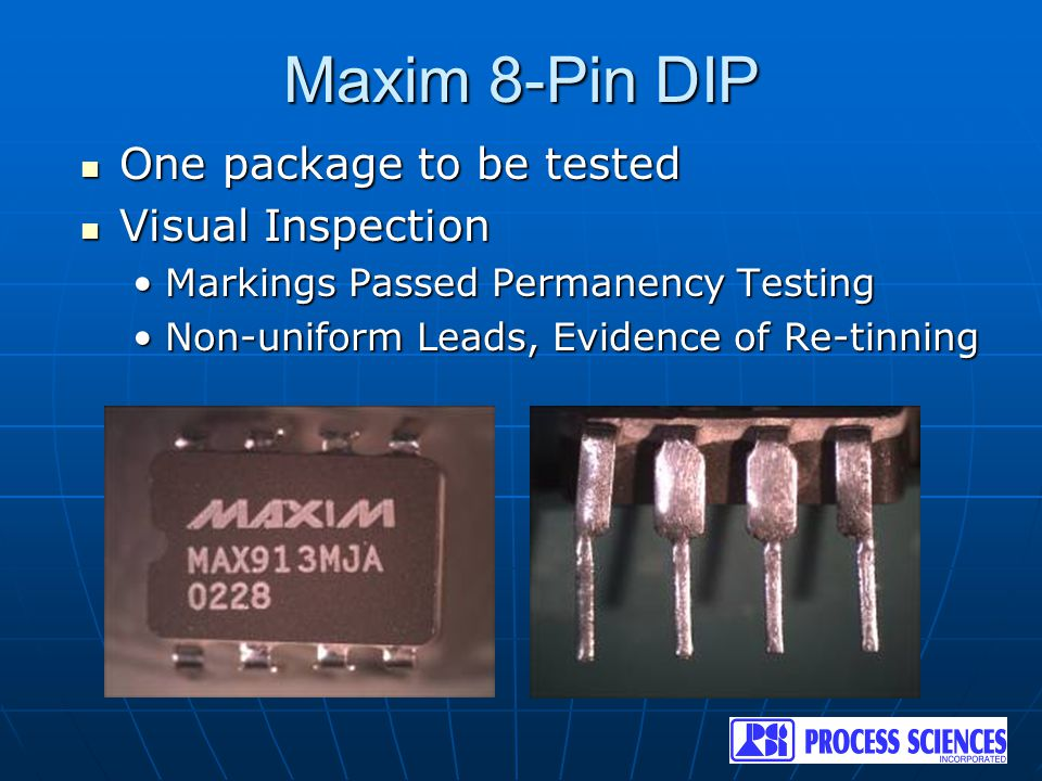 Maxim 8-Pin DIP One package to be tested One package to be tested Visual Inspection Visual Inspection Markings Passed Permanency TestingMarkings Passe