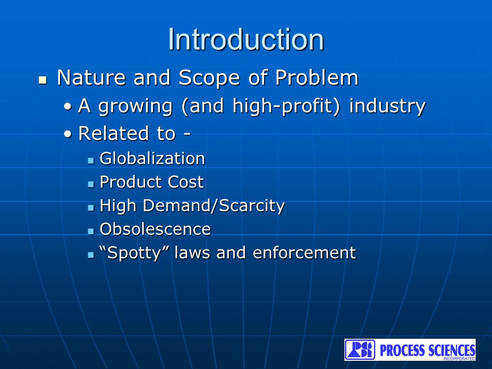 Introduction Nature and Scope of Problem Nature and Scope of Problem A growing (and high-profit) industryA growing (and high-profit) industry Related
