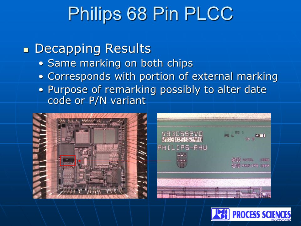 Philips 68 Pin PLCC Decapping Results Decapping Results Same marking on both chipsSame marking on both chips Corresponds with portion of external mark