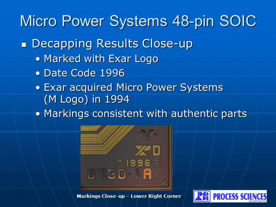 Micro Power Systems 48-pin SOIC Decapping Results Close-up Decapping Results Close-up Marked with Exar LogoMarked with Exar Logo Date Code 1996Date Co