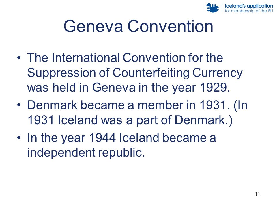 11 Geneva Convention The International Convention for the Suppression of Counterfeiting Currency was held in Geneva in the year 1929.