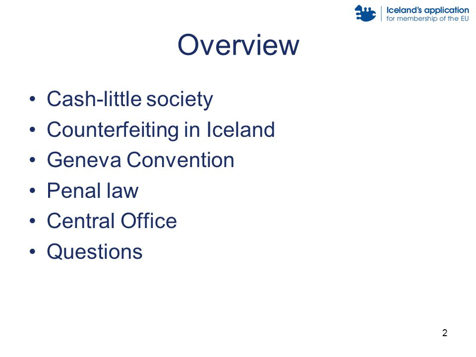 2 Overview Cash-little society Counterfeiting in Iceland Geneva Convention Penal law Central Office Questions