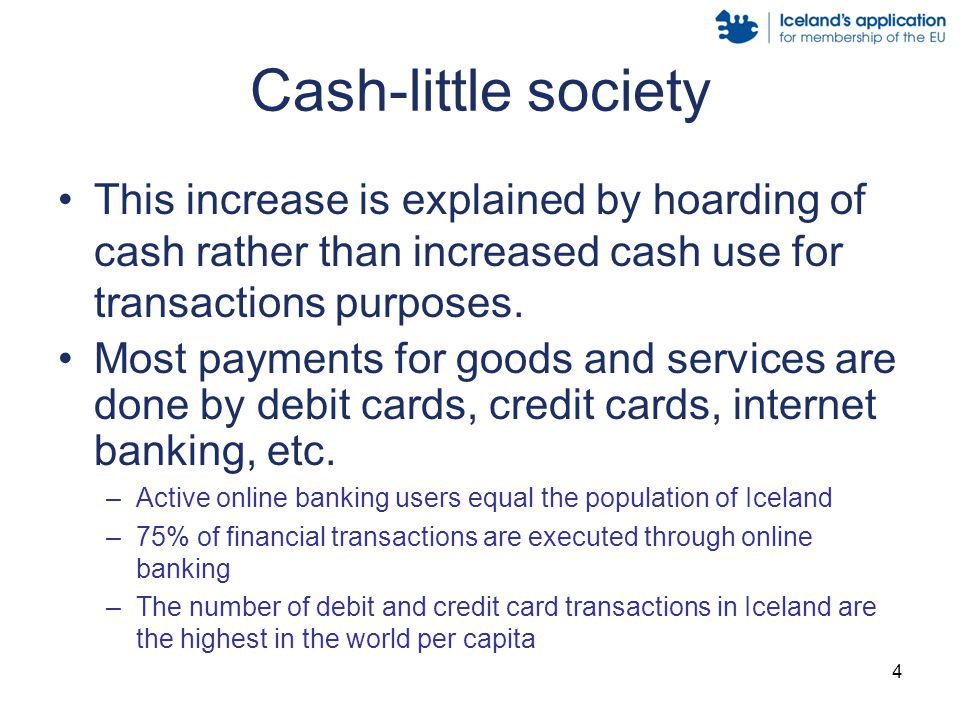 4 Cash-little society This increase is explained by hoarding of cash rather than increased cash use for transactions purposes.