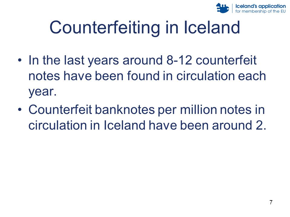Counterfeiting in Iceland In the last years around 8-12 counterfeit notes have been found in circulation each year.