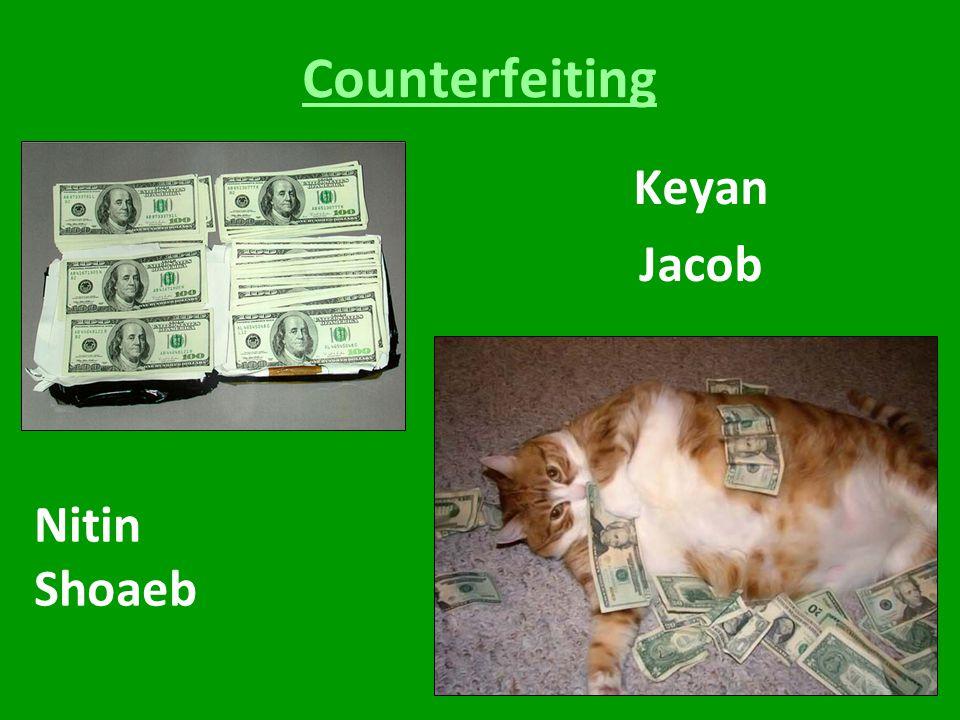 Counterfeiting Keyan Jacob Nitin Shoaeb