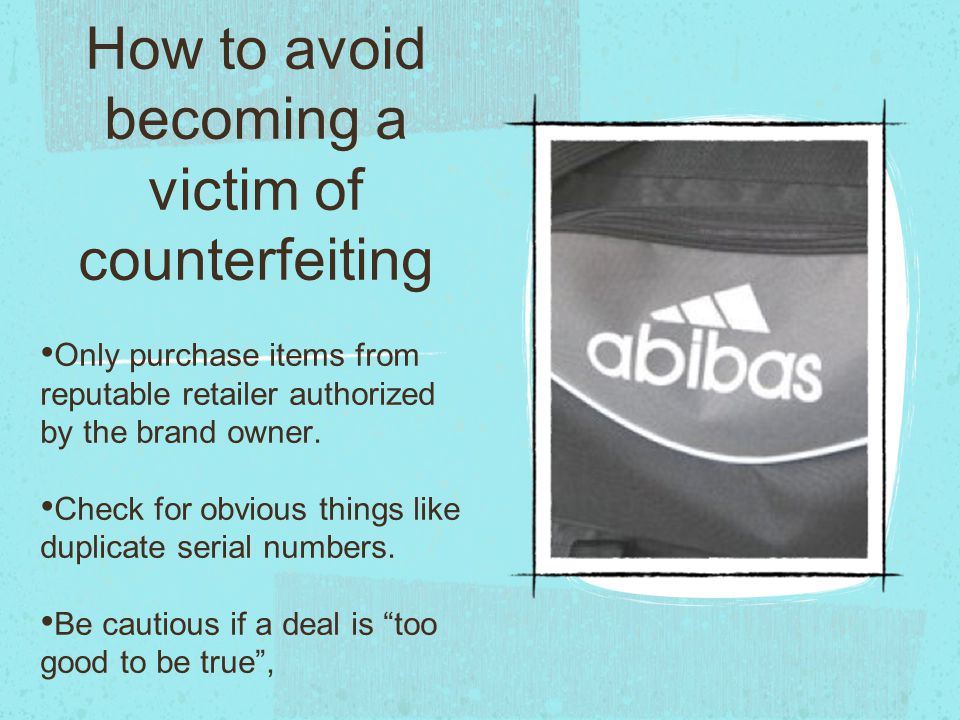 How to avoid becoming a victim of counterfeiting Only purchase items from reputable retailer authorized by the brand owner.