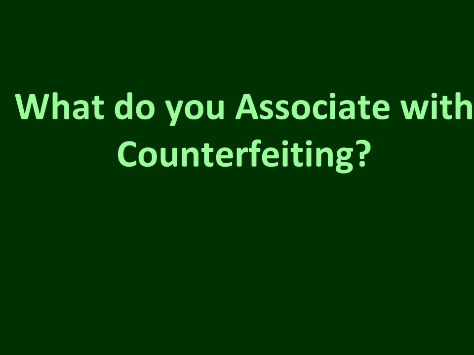 What do you Associate with Counterfeiting