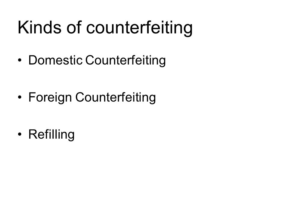 Kinds of counterfeiting Domestic Counterfeiting Foreign Counterfeiting Refilling