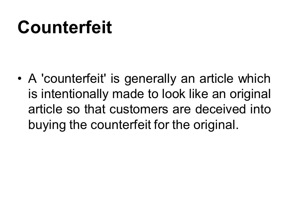 Counterfeit A 'counterfeit' is generally an article which is intentionally made to look like an original article so that customers are deceived into b