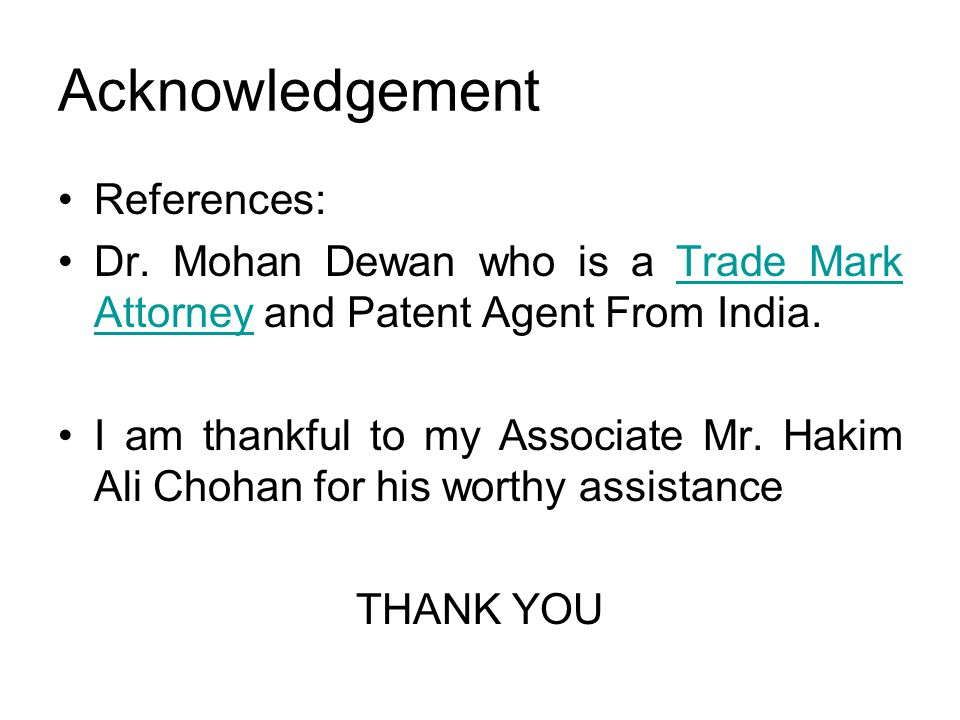 Acknowledgement References: Dr. Mohan Dewan who is a Trade Mark Attorney and Patent Agent From India.Trade Mark Attorney I am thankful to my Associate