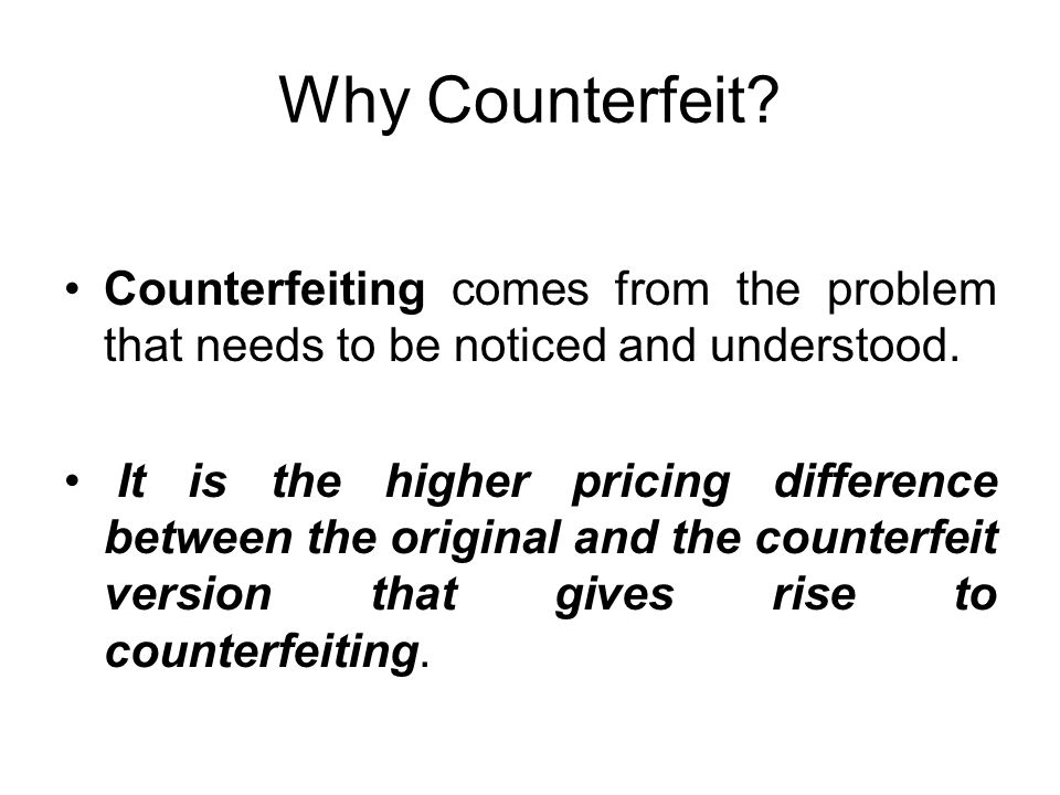 Why Counterfeit? Counterfeiting comes from the problem that needs to be noticed and understood. It is the higher pricing difference between the origin