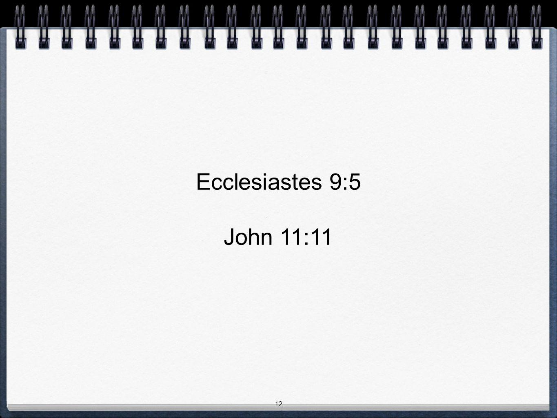 12 Ecclesiastes 9:5 John 11:11