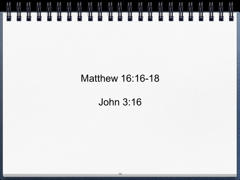 14 Matthew 16:16-18 John 3:16