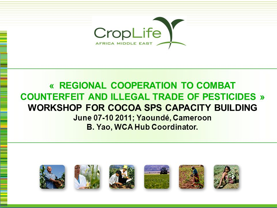 « REGIONAL COOPERATION TO COMBAT COUNTERFEIT AND ILLEGAL TRADE OF PESTICIDES » WORKSHOP FOR COCOA SPS CAPACITY BUILDING June 07-10 2011; Yaoundé, Came