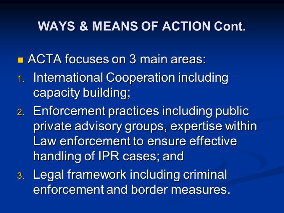 WAYS & MEANS OF ACTION Cont. ACTA focuses on 3 main areas: ACTA focuses on 3 main areas: 1.